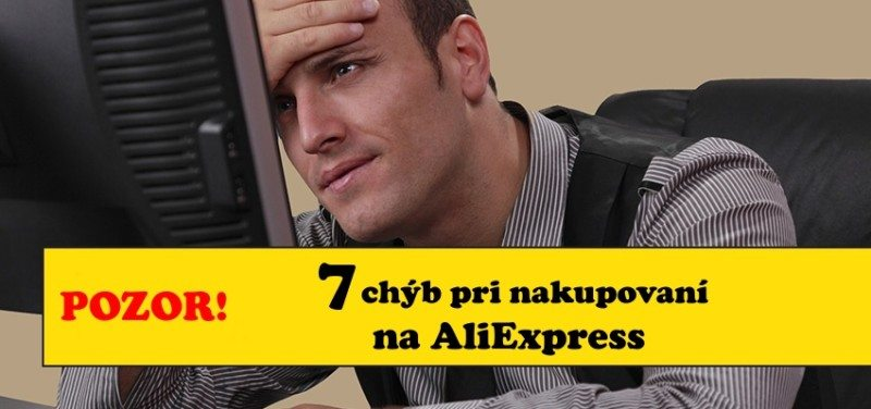 7 chyb pri nakupe na Aliexpress S