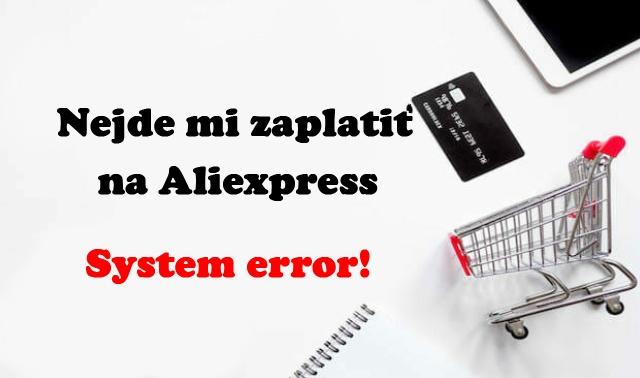 Nejde mi zaplatit zbozi system error na aliexpress 4 SK