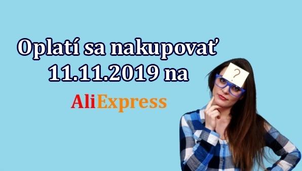 Oplati sa nakupovat 11.11.2019 na Aliexpress SK pravda myty