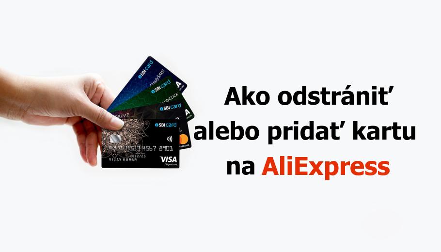 Jak odstranit pridat platebnu kreditnu kartu na aliexpress remove SK