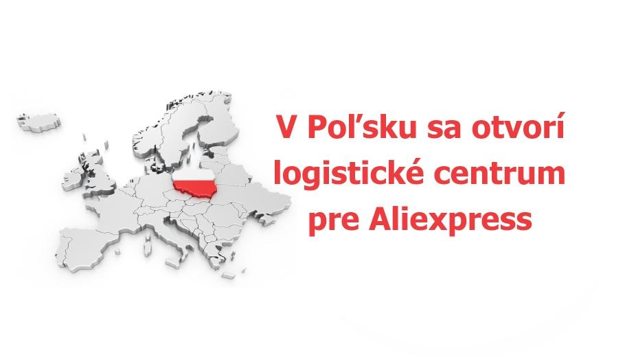 Polsko logisticke centrum sklad Aliexpress evropsky SK